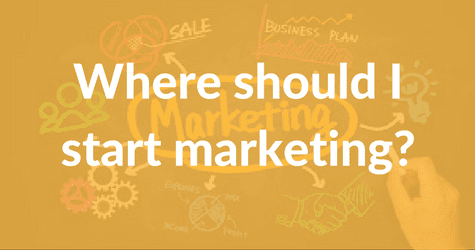 Where should I start marketing?